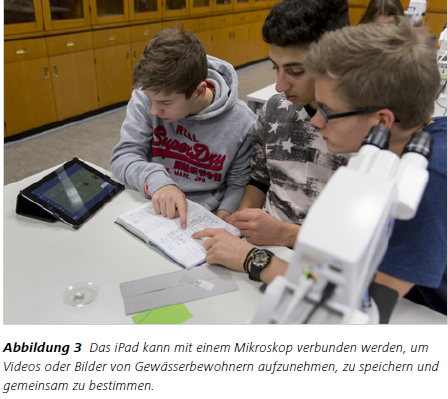 Abbildung 3Abbildung 3 Das iPad kann mit einem Mikroskop verbunden werden, um Videos oder Bilder von Gewässerbewohnern aufzunehmen, zu speichern und gemeinsam zu bestimmen.